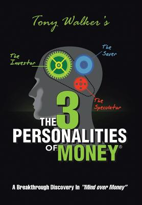 The 3 Personalities of Money By Walker, Tony
